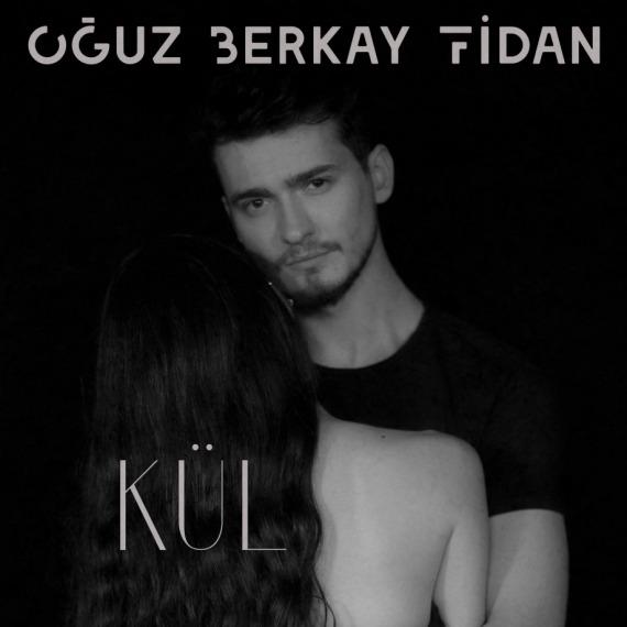 """Oğuz Berkay Fidan yeni single'ı  """"KÜL"""" ile dinleyicinin karşısına çıkıyor!"""